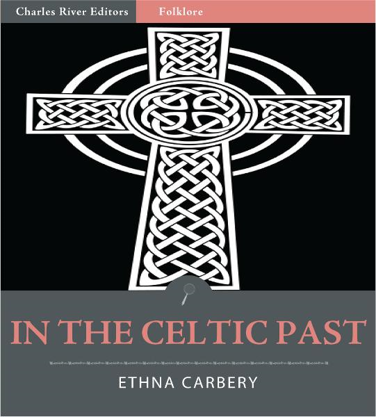 In the Celtic Past (Illustrated Edition) By: Ethna Carbery