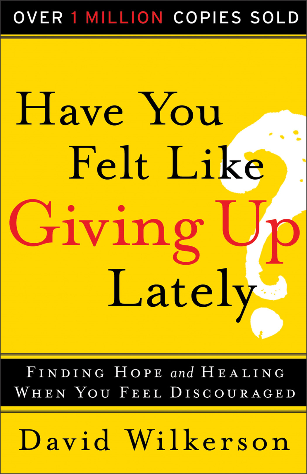 Have You Felt Like Giving Up Lately? By: David Wilkerson