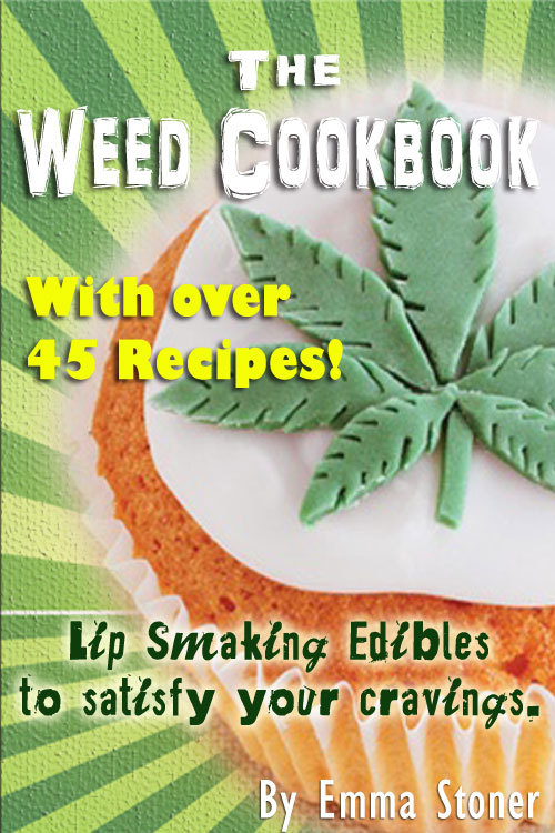 The Weed Cookbook: How to Cook with Medical Marijuana 45 Recipes & Cooking Tips By: Emma Stoner