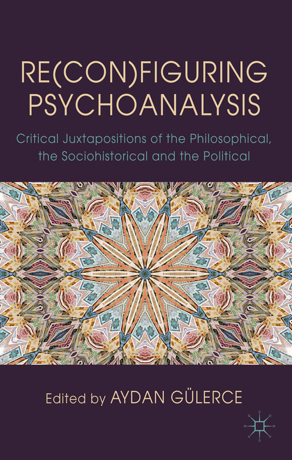 Re(con)figuring Psychoanalysis Critical Juxtapositions of the Philosophical,  the Sociohistorical and the Political