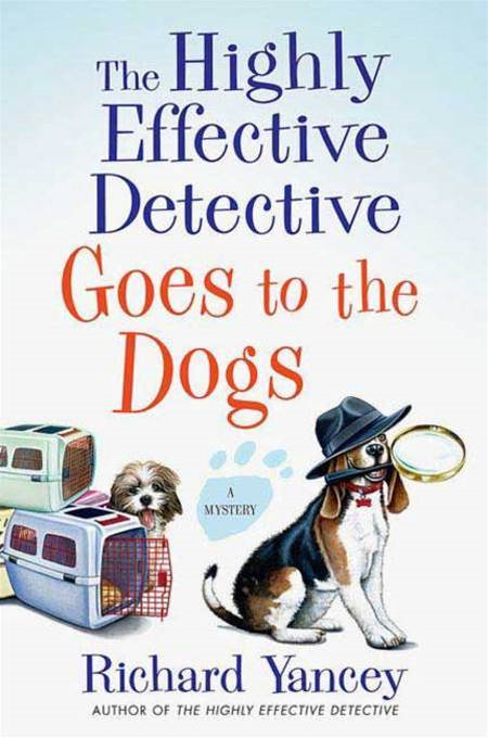 The Highly Effective Detective Goes to the Dogs By: Richard Yancey