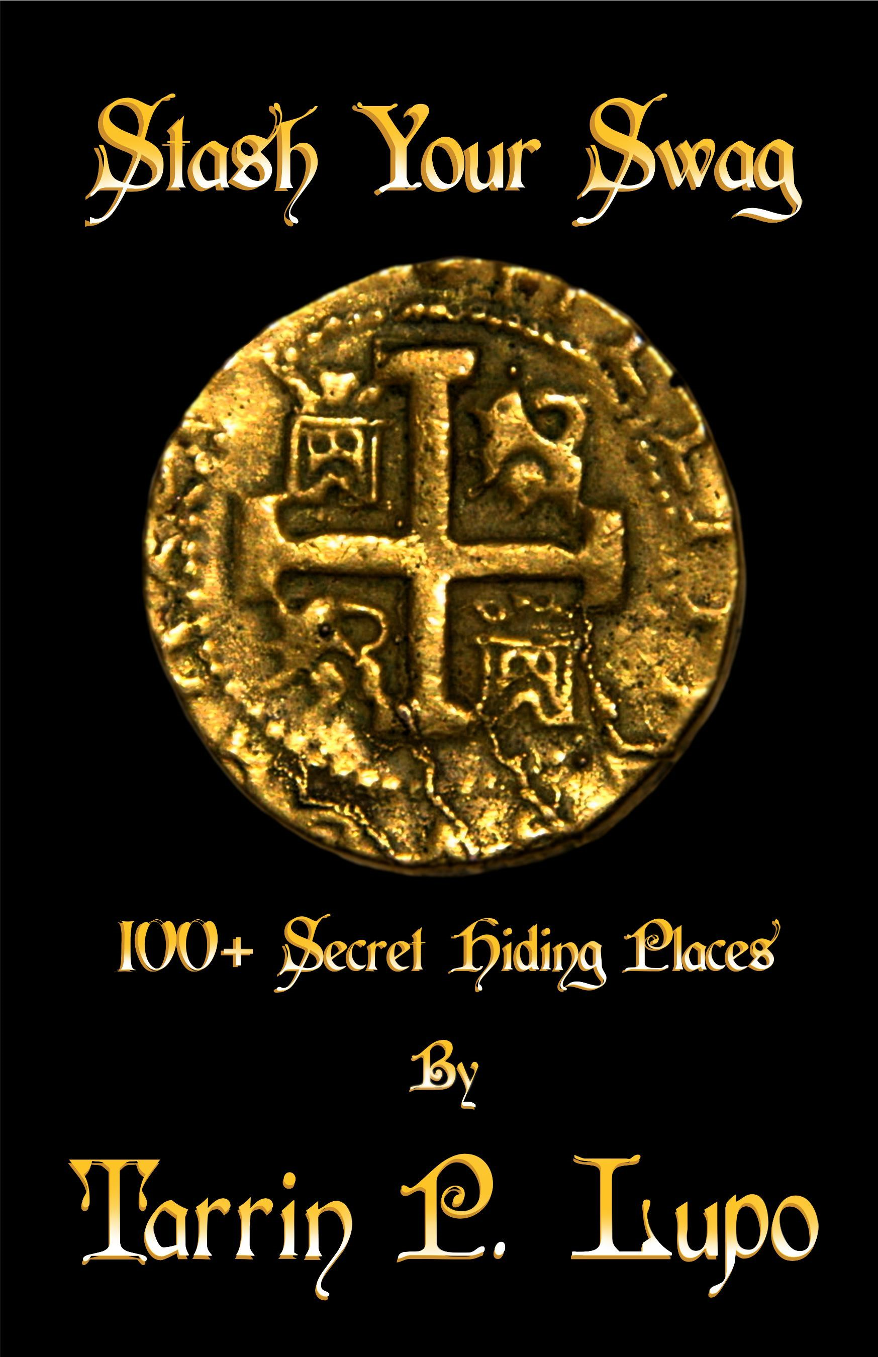 Stash Your Swag: 100+ Secret Hiding Places - Reference Handbook and Manual for Secret Hiding Places and Puzzles By: Tarrin P. Lupo