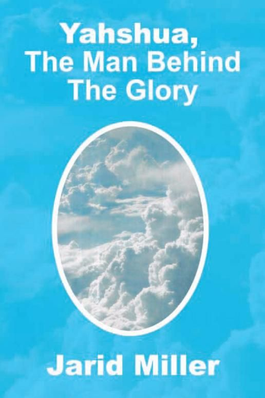Yahshua, The Man Behind The Glory