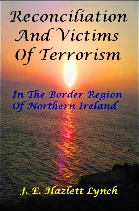 Reconciliation and Victims In The Border Region Of Northern Ireland By: Hazlett Lynch