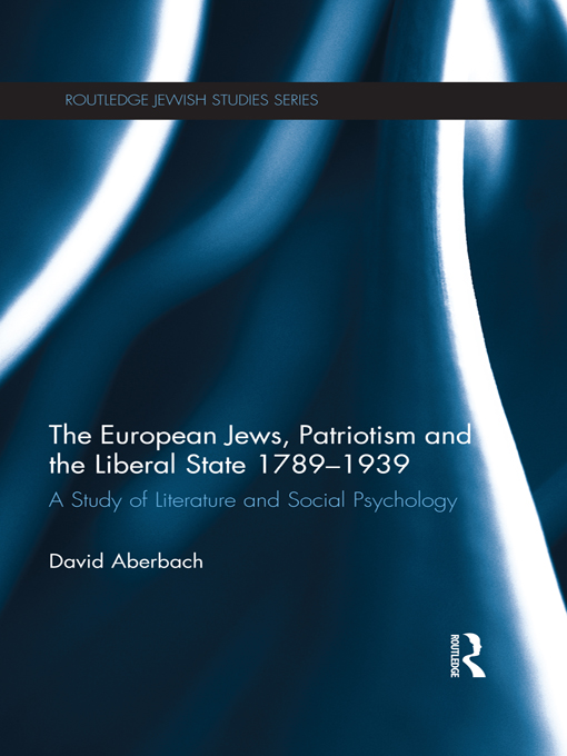 The European Jews,  Patriotism and the Liberal State 1789-1939 A Study of Literature and Social Psychology