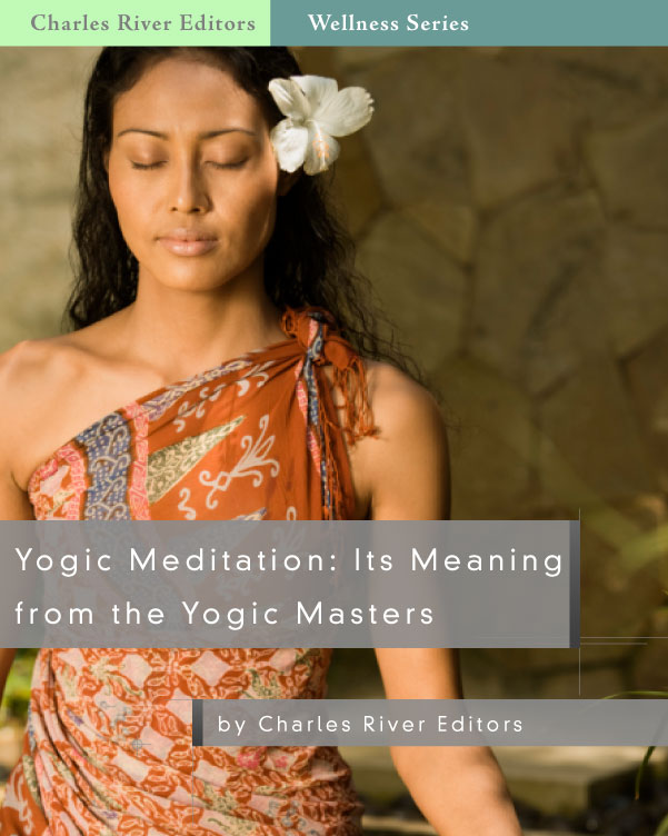 Yogic Meditation: Its Meaning from the Yogic Masters