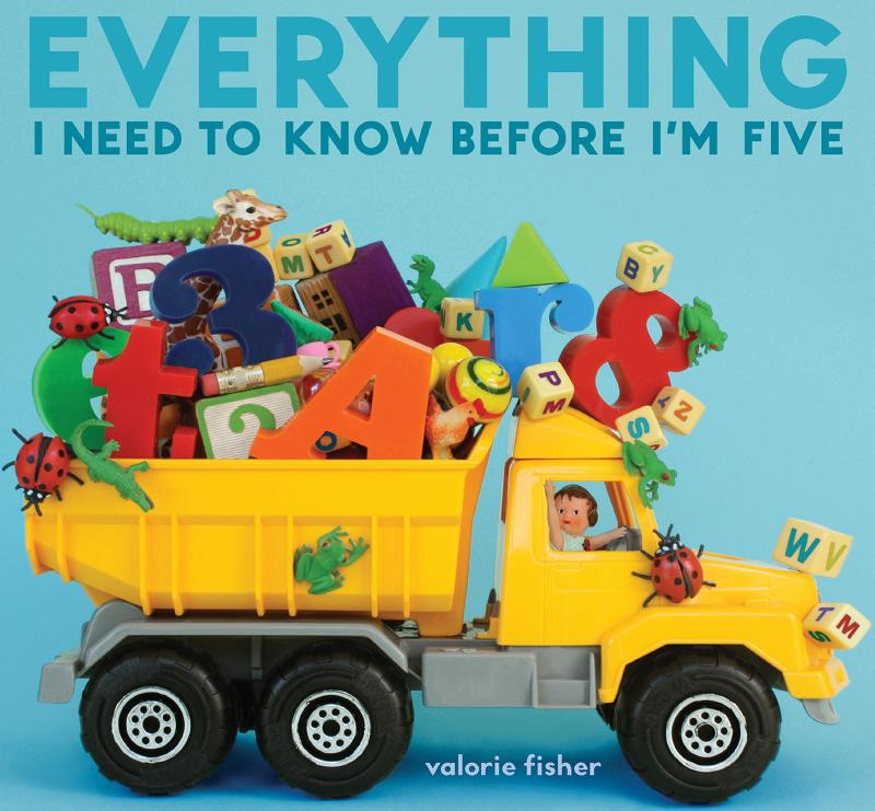 Everything I Need to Know Before I'm Five By: Valorie Fisher
