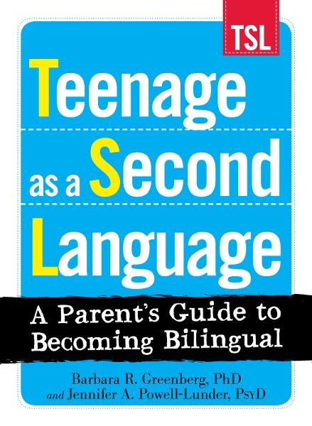 Teenage as a Second Language: A Parent's Guide to Becoming Bilingual By: Barbara R Greenberg