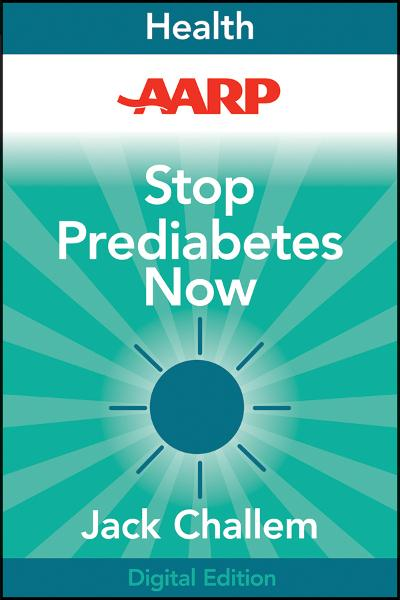 AARP Stop Prediabetes Now By: Jack Challem