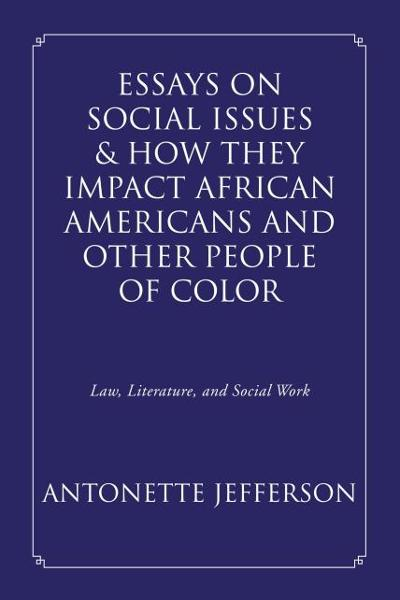 Essays On Social Issues & How They Impact African Americans And Other People Of Color