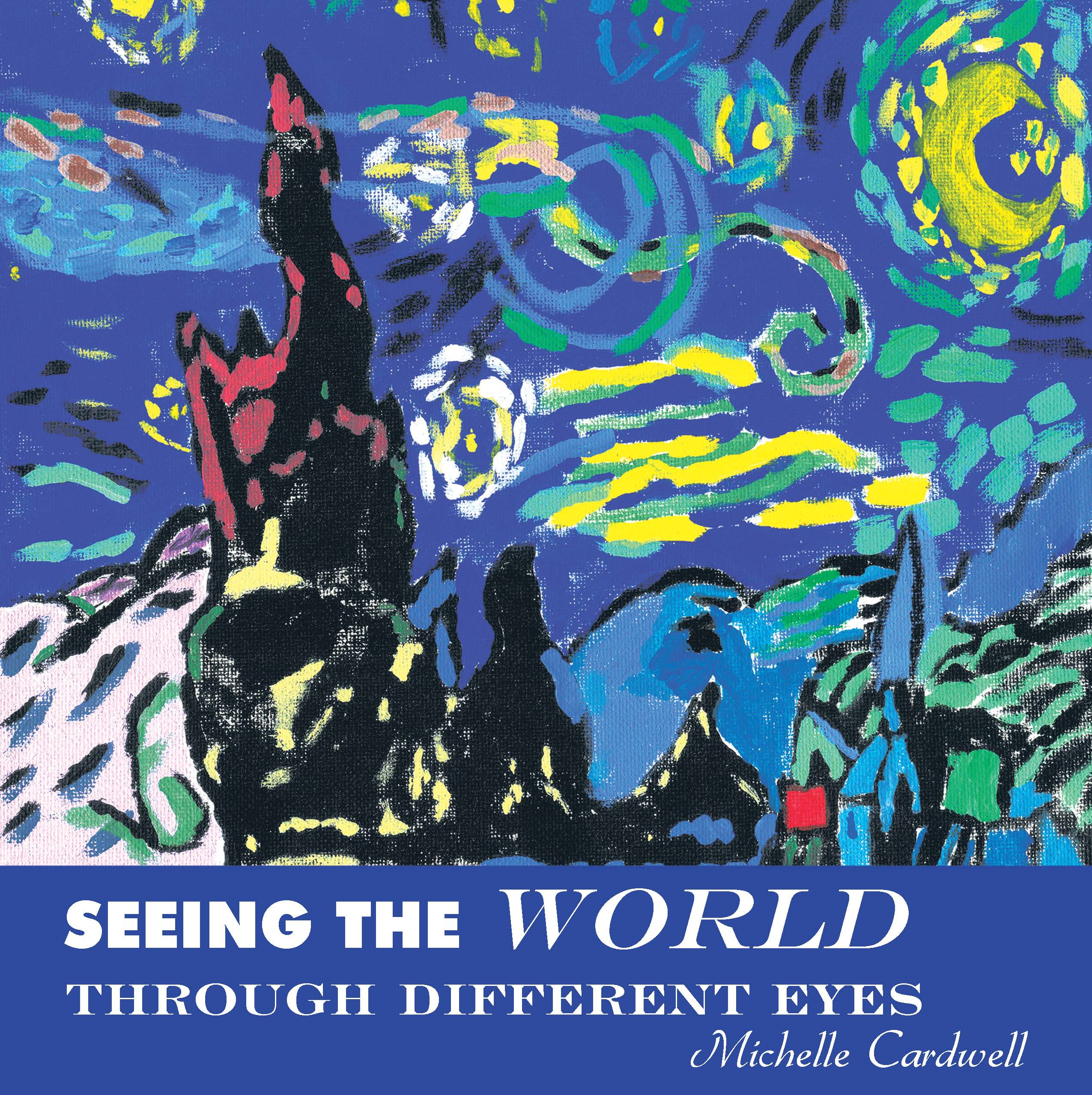 Seeing the World Through Different Eyes By: Michelle Cardwell