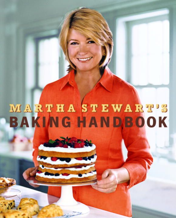 Martha Stewart's Baking Handbook By: Martha Stewart