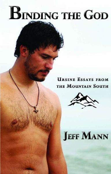 Binding the God: Ursine Essays from the Mountain South By: Jeff Mann