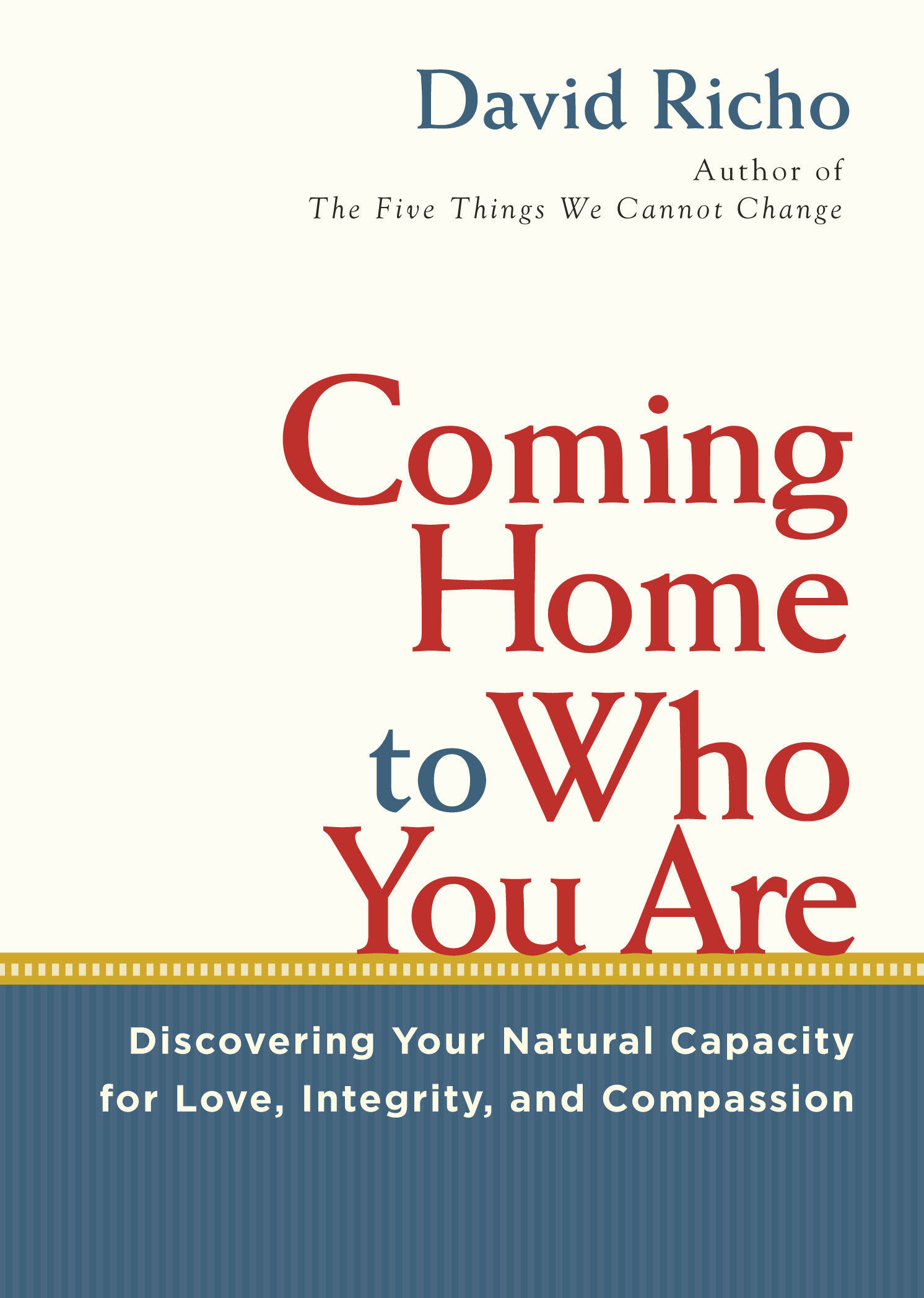 Coming Home to Who You Are: Discovering Your Natural Capacity for Love, Integrity, and Compassion By: David Richo