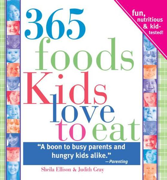 365 Foods Kids Love to Eat: Fun, Nutritious and Kid-Tested!