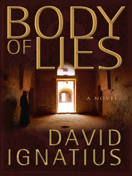 Body of Lies: A Novel By: David Ignatius