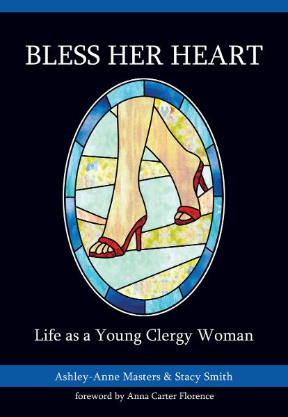 Bless Her Heart: Life As a Young Clergy Woman By: Ashley-Anne Masters,Stacy Smith
