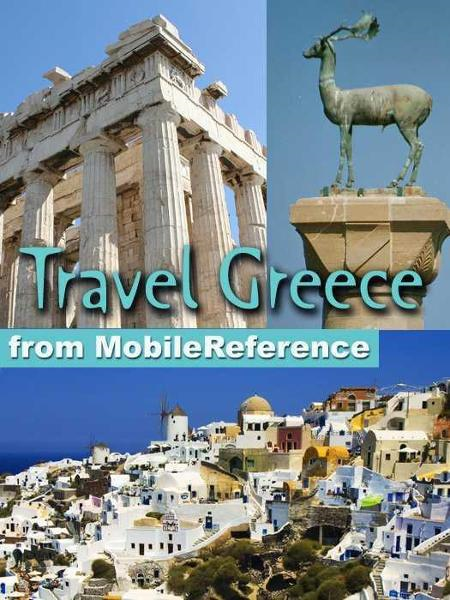 Travel Greece, Athens, Mainland, And Islands: Illustrated Guide, Phrasebook, And Maps (Mobi Travel) By: MobileReference
