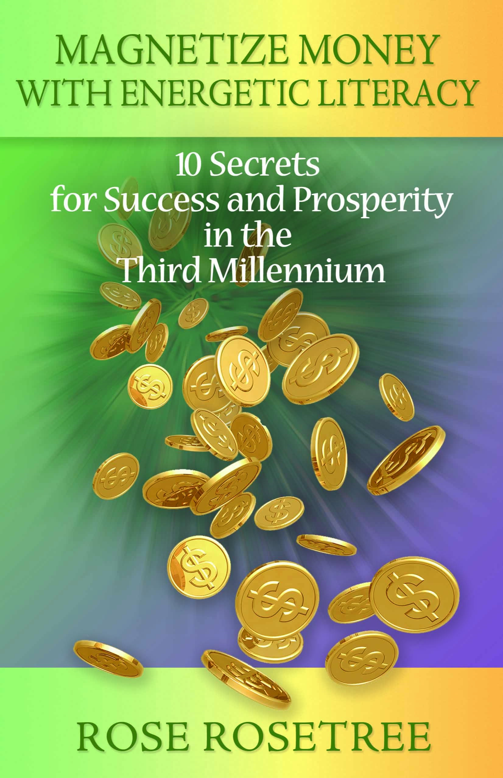 Magnetize Money with Energetic Literacy: 10 Secrets for Success and Prosperity in the Third Millennium (Smashwords Edition)