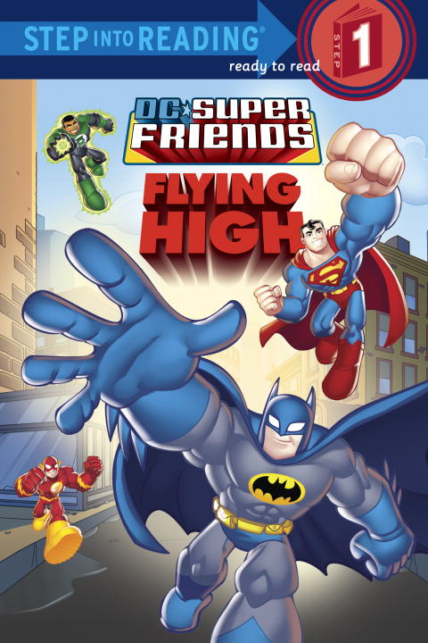Super Friends: Flying High (DC Super Friends) By: Random House,DC Comics