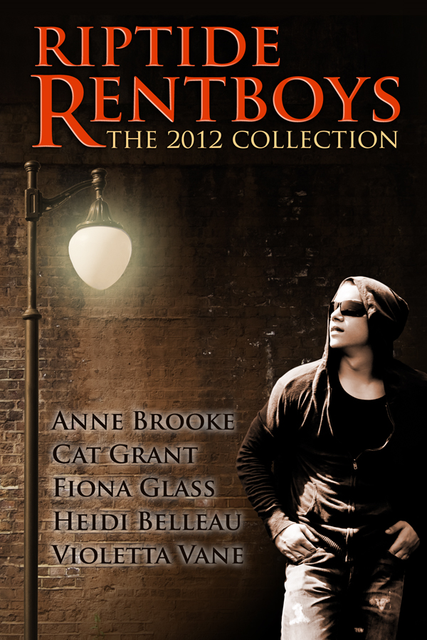Riptide Rentboys: The 2012 Collection By: Anne Brooke,Cat Grant,Heidi Belleau