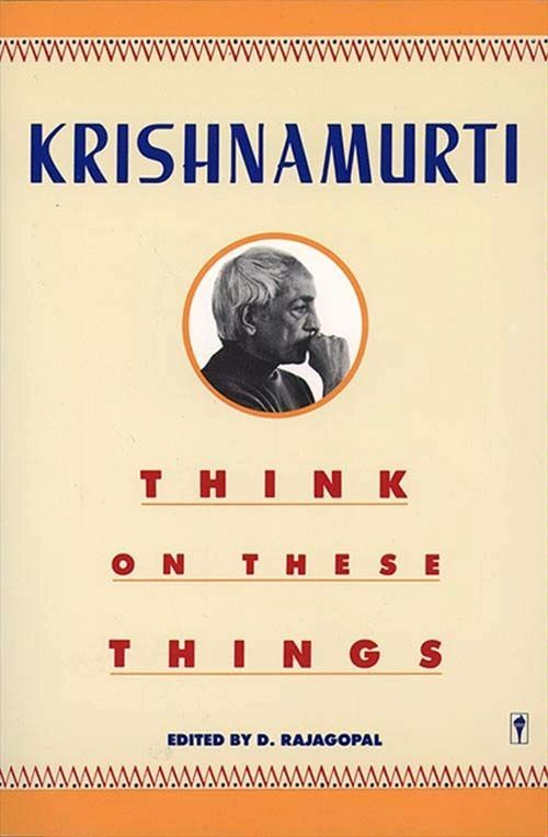 Think on These Things By: Jiddu Krishnamurti
