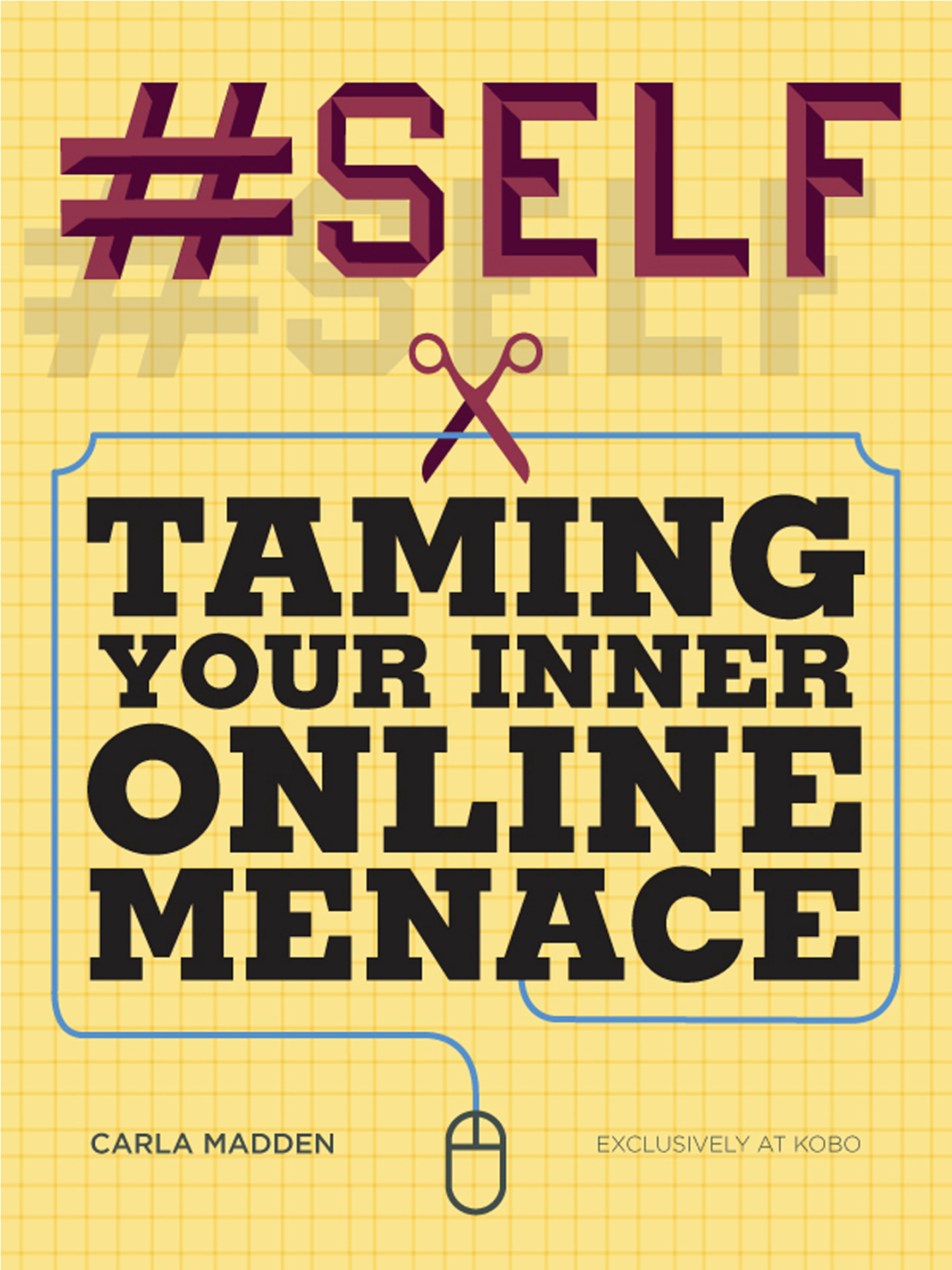 #Self: Taming Your Inner Online Menace By Carla Madden