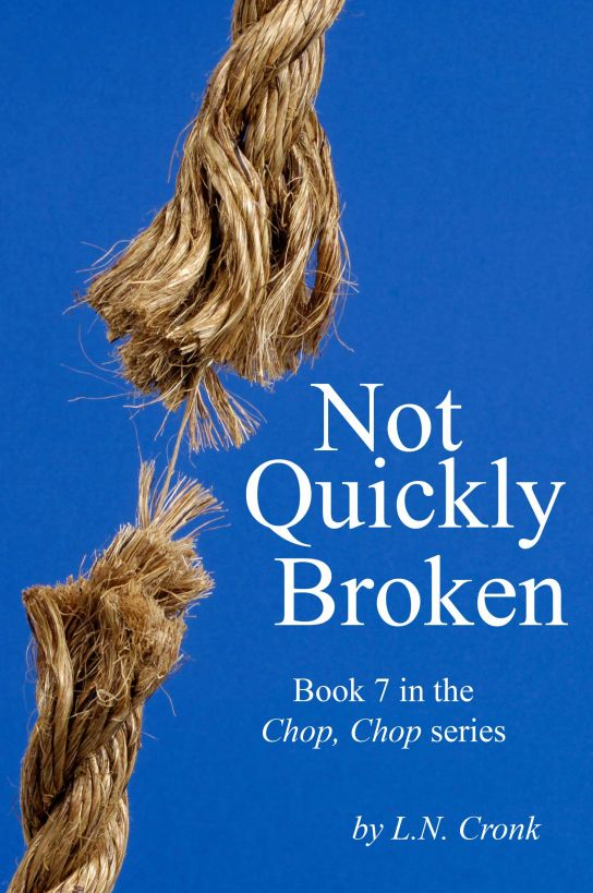 Not Quickly Broken By: LN Cronk
