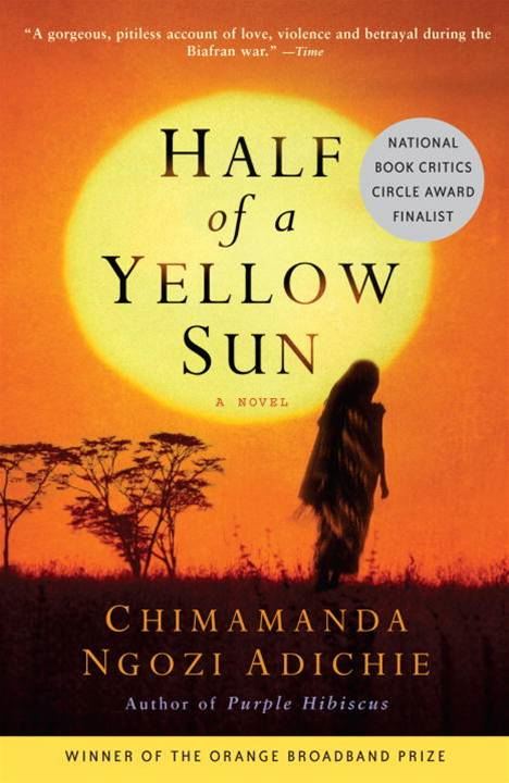 Half of a Yellow Sun By: Chimamanda Ngozi Adichie