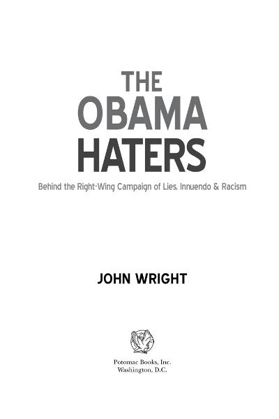 The Obama Haters: Behind the Right-Wing Campaign of Lies, Innuendo & Racism By: John Wright