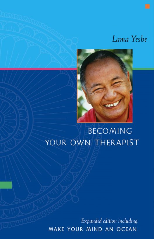 Becoming Your Own Therapist & Make Your Mind an Ocean By: Lama Yeshe