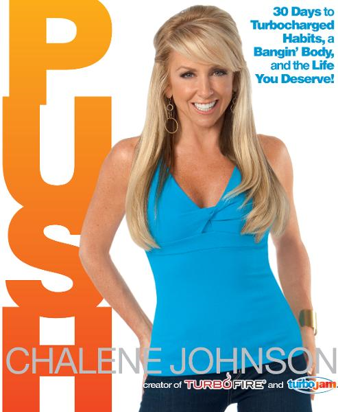 PUSH: 30 Days to Turbocharged Habits, a Bangin' Body, and the Life You Deserve! By: Chalene Johnson
