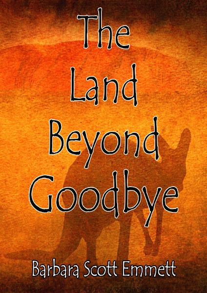 The Land Beyond Goodbye By: Barbara Scott-Emmett