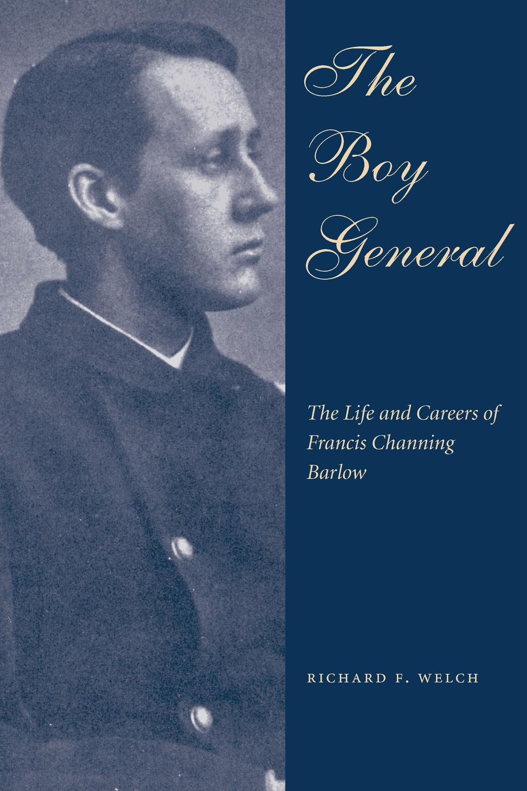 The Boy General: The Life and Careers of Francis Channing Barlow