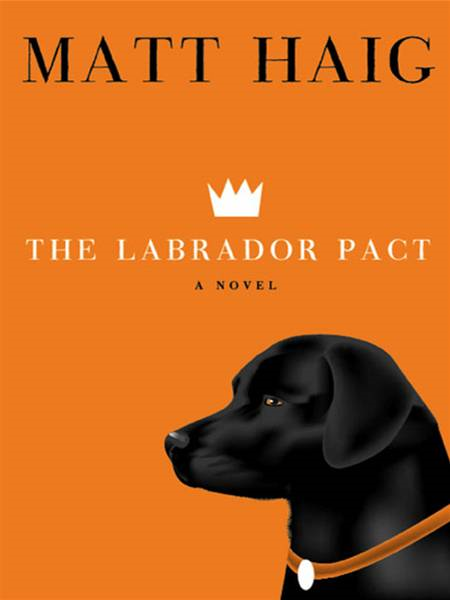 The Labrador Pact: A Novel By: Matt Haig