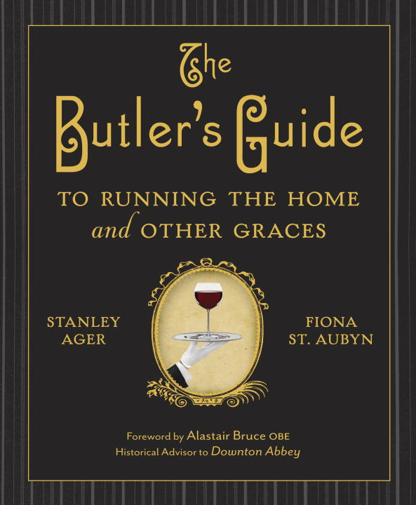 The Butler's Guide to Running the Home and Other Graces By: Fiona St. Aubyn,Stanley Ager