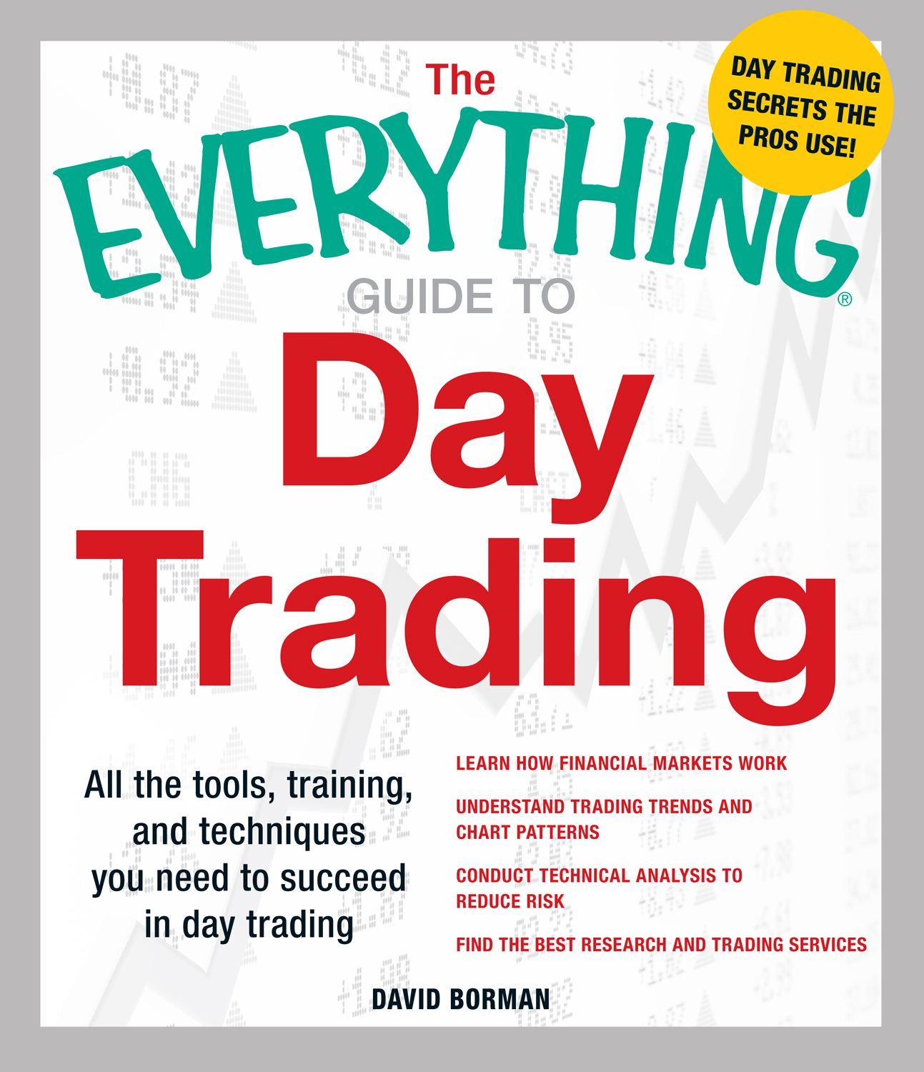 The Everything Guide to Day Trading: All the tools, training, and techniques you need to succeed in day trading By: David Borman