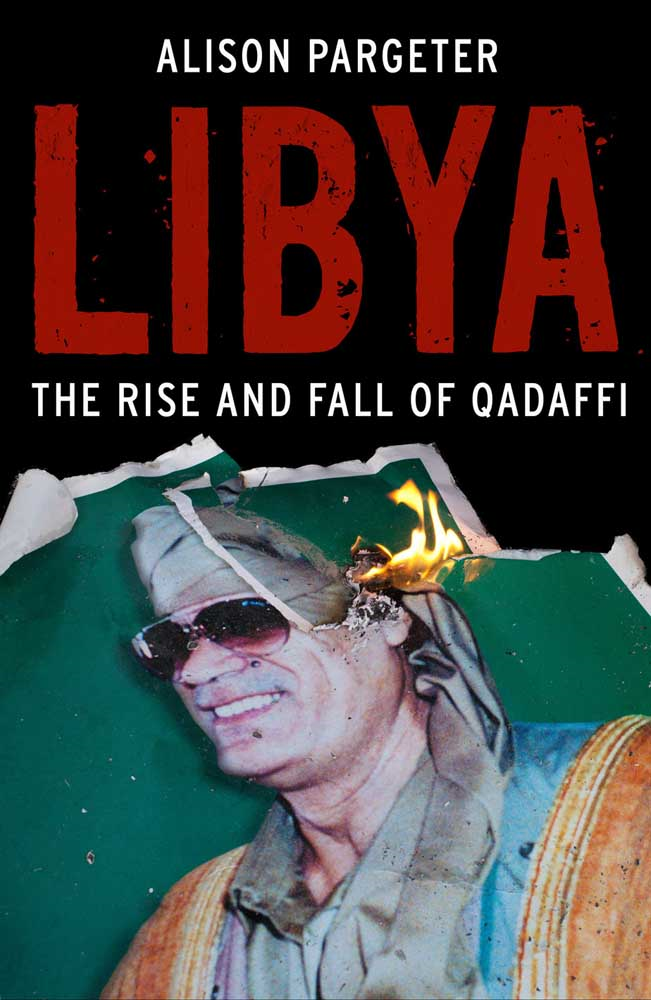 Libya: The Rise and Fall of Qaddafi By: Alison Pargeter