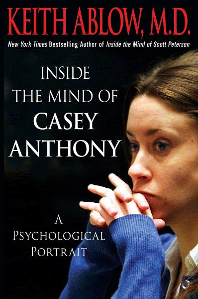 Inside the Mind of Casey Anthony By: Keith Ablow