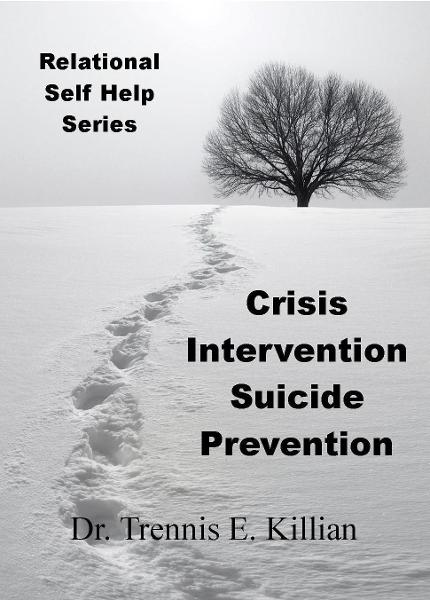 Crisis Intervention/Suicide Prevention: Relational Self Help Series By: Trennis E. Killian