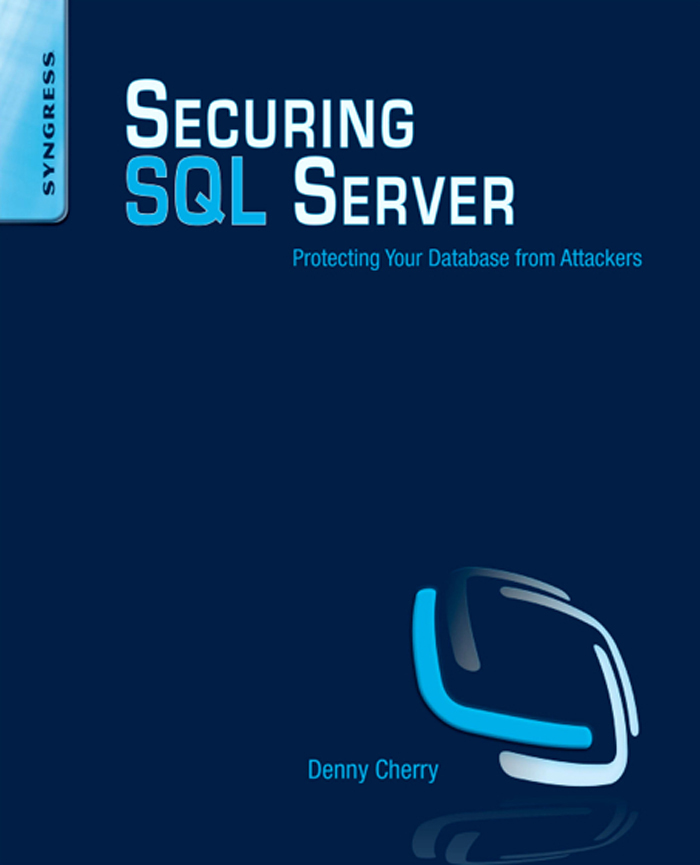Securing SQL Server Protecting Your Database from Attackers