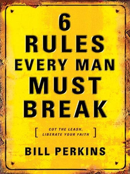 6 Rules Every Man Must Break By: Bill Perkins