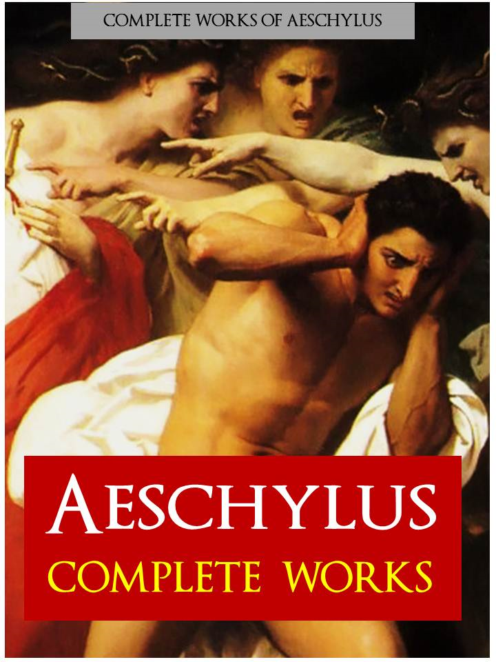 AESCHYLUS: THE COMPLETE WORKS