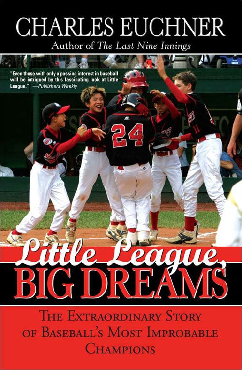 Little League, Big Dreams: The Extraordinary Story of Baseball's Most Improbable Champions By: Charles Euchner