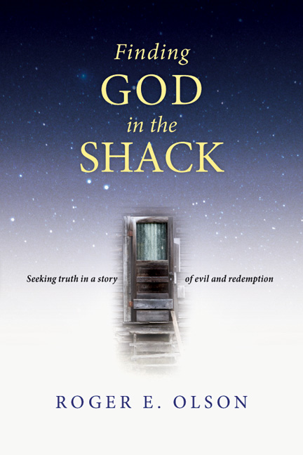 Finding God in the Shack: Seeking Truth in a Story of Evil and Redemption By: Roger E. Olson