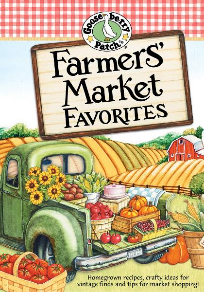 Farmers' Market Favorites Cookbook By: Gooseberry Patch