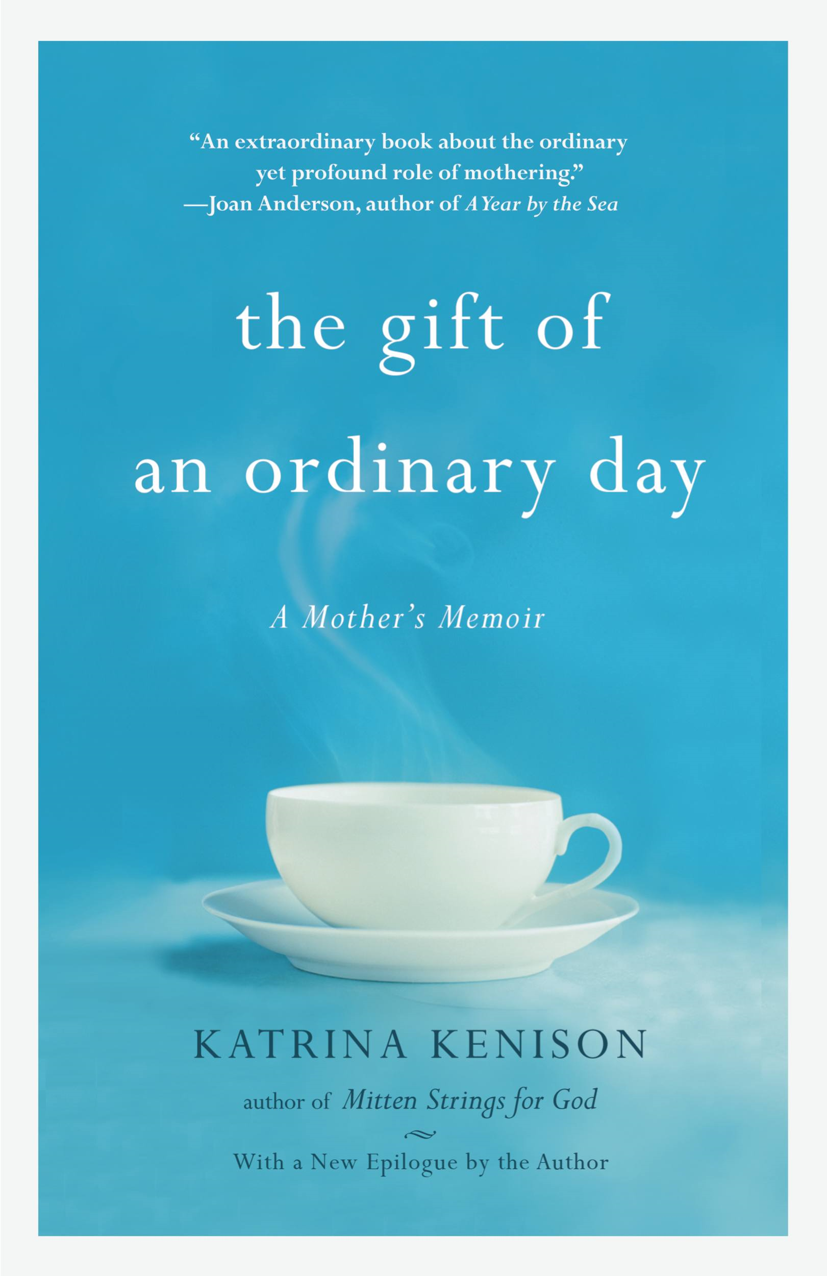 The Gift of an Ordinary Day By: Katrina Kenison