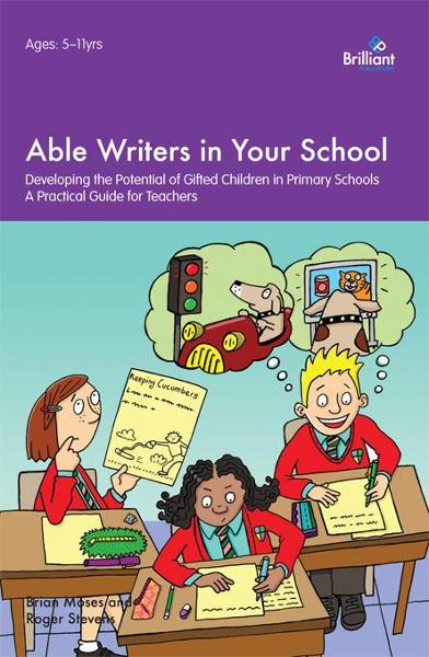 Able Writers in Your School: Developing the Potential of Gifted Children in Primary Schools - A Practical Guide for Teachers