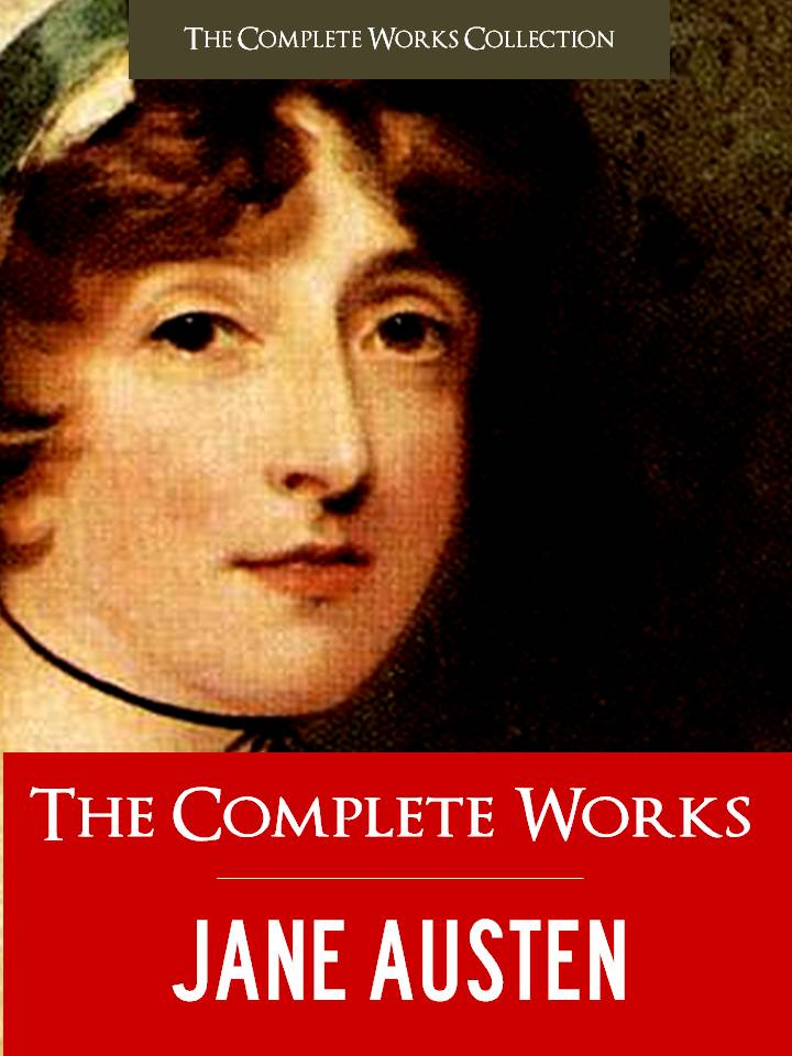 Jane Austen - THE COMPLETE WORKS of JANE AUSTEN