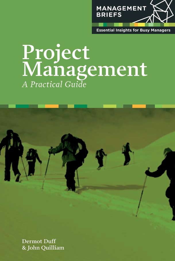 Project Management - A Practical Guide By: Dermot Duff,John Quilliam